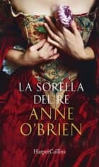 La sorella del re ebook by Anne O'Brien