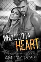 Whole Lotta Heart ebook by Amity Cross
