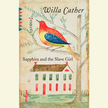 Sapphira and the Slave Girl audiobook by Willa Cather