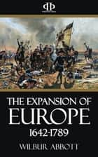 The Expansion of Europe 1642-1789 ebook by Wilbur Abbott