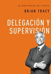 Delegación y supervisión ebook by Brian Tracy