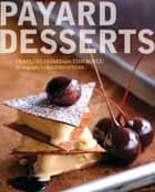 Payard Desserts ebook by Francois Payard, Tish Boyle