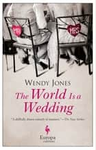 The World is a Wedding ebook by Wendy Jones