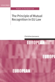 The Principle of Mutual Recognition in EU Law ebook by Christine Janssens