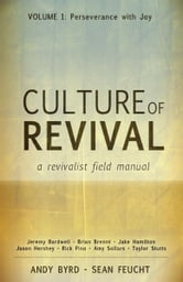 Culture of Revival: A Revivalist Field Manual - Volume 1: Perseverance with Joy ebook by Andy Byrd,Sean Feucht,Jeremy Bardwell,Brian Brennt,Jake Hamilton,Jason Hershey,Rick Pino,Amy Sollars,Taylor Stutts