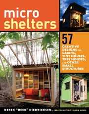 Microshelters - 59 Creative Cabins, Tiny Houses, Tree Houses, and Other Small Structures ebook by Kobo.Web.Store.Products.Fields.ContributorFieldViewModel
