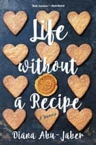 Life Without a Recipe: A Memoir ebook by Diana Abu-Jaber
