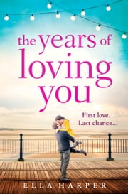 The Years of Loving You ebook by Ella Harper
