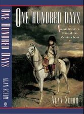 One Hundred Days: Napoleon's Road to Waterloo ebook by Alan Schom