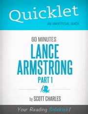 Lance Armstrong, 60 Minutes Bio, Part 1 - A Hyperink Quicklet ebook by Scott  Charles