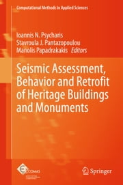 Seismic Assessment, Behavior and Retrofit of Heritage Buildings and Monuments ebook by Ioannis N. Psycharis,Stavroula J. Pantazopoulou,Manolis Papadrakakis