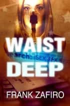 Waist Deep ebook by Frank Zafiro