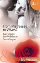 From Mistresses To Wives?: Mistress to a Bachelor / His Mistress by Marriage / Accidental Mistress (Mills & Boon By Request) ebook by Kay Thorpe, Lee Wilkinson, Susan Napier