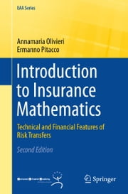Introduction to Insurance Mathematics - Technical and Financial Features of Risk Transfers ebook by Annamaria Olivieri,Ermanno Pitacco