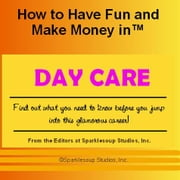 Career KNOWtes: Day Care (How to Have Fun and Make Money in a Career You Love) ebook by Inc., Sparklesoup Studios