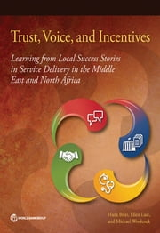 Trust, Voice, and Incentives - Learning from Local Success Stories in Service Delivery in the Middle East and North Africa ebook by Hana Brixi,Ellen Lust,Michael Woolcock