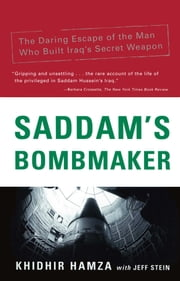 Saddam's Bombmaker - The Terrifiying Inside Story of the Iraqi Nuclear and Biological Weapons ebook by Khidhir Hamza,Jeff Stein