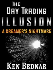 The Day Trading Illusion ebook by Ken Bednar