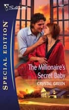 The Millionaire's Secret Baby ebook by Crystal Green