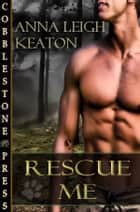 Rescue Me ebook by Anna Leigh Keaton