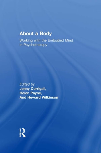 About a Body - Working with the Embodied Mind in Psychotherapy ebook by