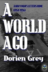 A World Ago - A Navy Man's Letters Home (1954-1956) ebook by Dorien Grey