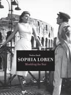 Sophia Loren - Moulding the Star ebook by Pauline Small