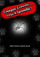 Creepin', Crawlin'....Legz A Sprawlin'! ebook by Chloe Silva