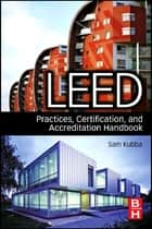 LEED Practices, Certification, and Accreditation Handbook ebook by Sam Kubba