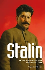 Stalin - The Murderous Career of the Red Tsar ebook by Nigel Cawthorne