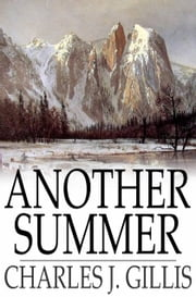 Another Summer - The Yellowstone Park and Alaska ebook by Charles J. Gillis