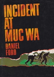 Incident at Muc Wa (Go Tell the Spartans) - A Story of the Vietnam War ebook by Daniel Ford