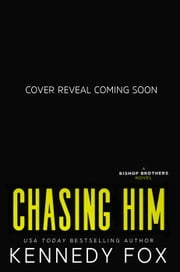 Chasing Him - Bishop Brothers, #3 ebook by Kennedy Fox