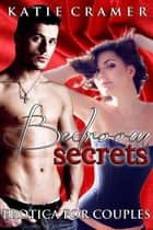 Bedroom Secrets - Erotica for Couples ebook by