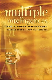 Multiple Intelligences and Student Achievement: Success Stories from Six Schools ebook by Campbell, Linda