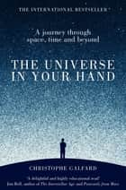 The Universe in Your Hand - A Journey Through Space, Time and Beyond ebook by Christophe Galfard