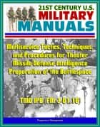 21st Century U.S. Military Manuals: Multiservice Tactics, Techniques, and Procedures for Theater Missile Defense Intelligence Preparation of the Battlespace TMD IPB (FM 3-01.16) ebook by Progressive Management