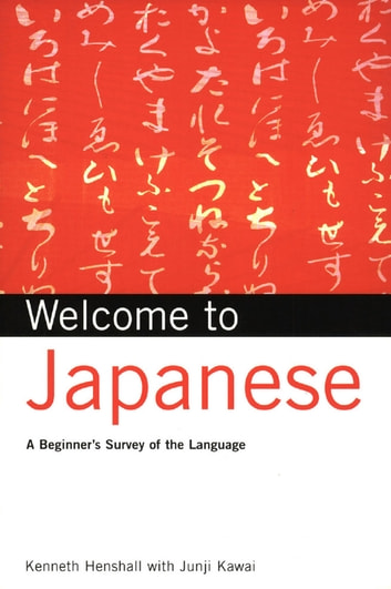 Welcome to Japanese - A Beginners Survey of the Language; Learn Conversational Japanese, Key Vocabulary and Phrases ebook by Kenneth G. Henshall,Junji Kawai