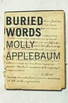 Buried Words - The Diary of Molly Applebaum ebook by Molly Applebaum