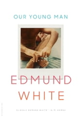 Our Young Man ebook by Edmund White