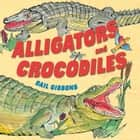 Alligators and Crocodiles ebook by Gail Gibbons