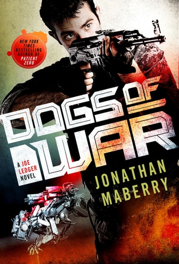 Dogs of War - A Joe Ledger Novel ebook by Jonathan Maberry