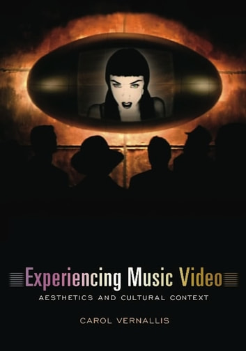 Experiencing Music Video - Aesthetics and Cultural Context ebook by Carol Vernallis