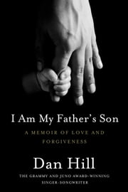 I Am My Father's Son - A Memoir of Love and Forgiveness ebook by Dan Hill