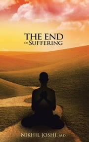 The End of Suffering ebook by Dr. Nikhil Joshi, M.D.