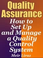 Quality Assurance: How to Set Up and Manage a Quality Control System - Small Business Management ebook by Meir Liraz