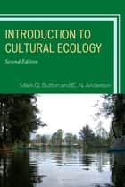 Introduction to Cultural Ecology ebook by Mark Q. Sutton, E. N. Anderson