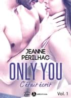 Only You : C'était écrit 1 ebook by Jeanne Périlhac