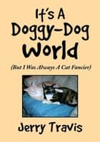 It's A Doggy-Dog World ebook by Jerry Travis