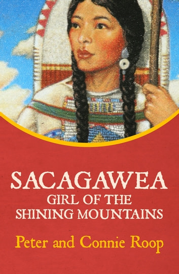 Sacagawea - Girl of the Shining Mountains ebook by Peter Roop,Connie Roop